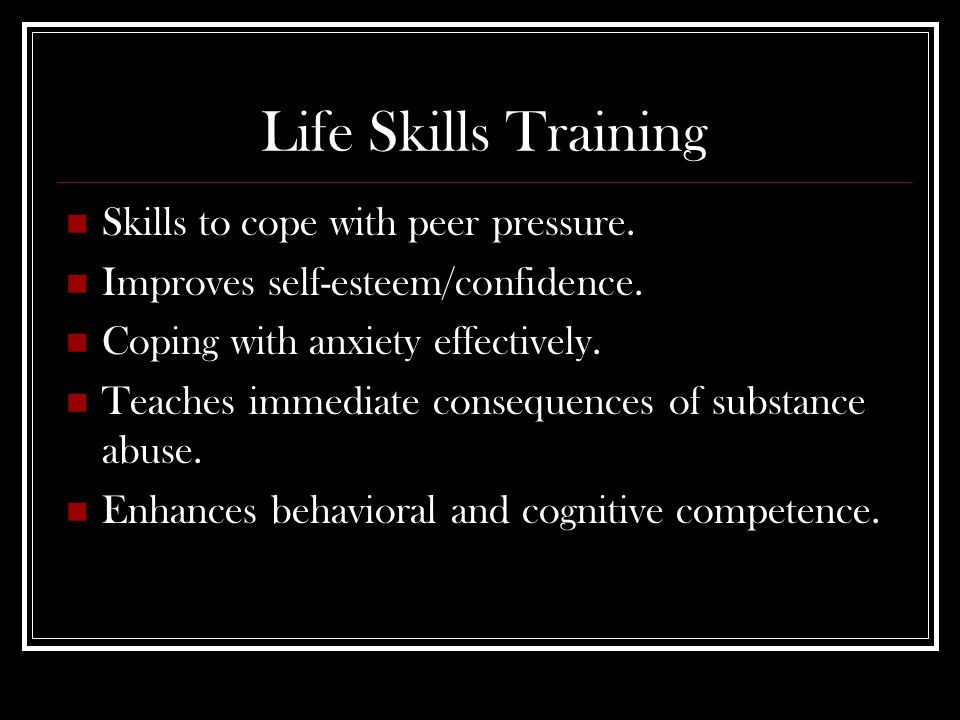 Life Skills Training Skills to cope with peer pressure.