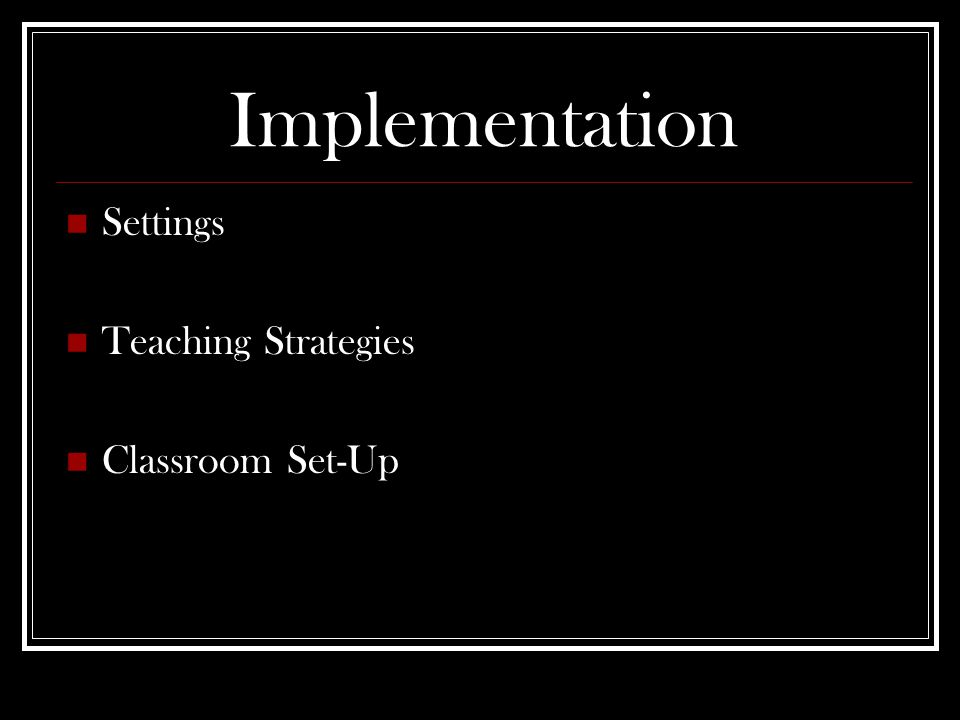 Implementation Settings Teaching Strategies Classroom Set-Up