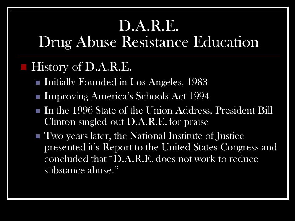 D.A.R.E. Drug Abuse Resistance Education History of D.A.R.E.