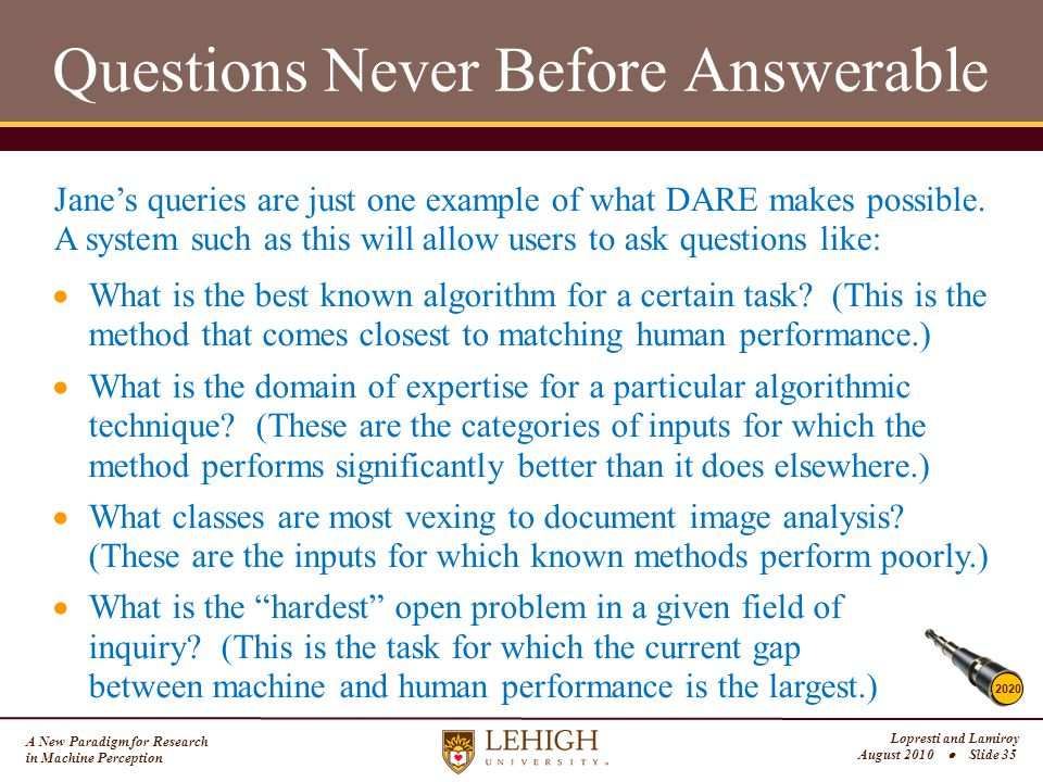 A New Paradigm for Research in Machine Perception Lopresti and Lamiroy August 2010  Slide 35 Questions Never Before Answerable 2020 Jane's queries are just one example of what DARE makes possible.