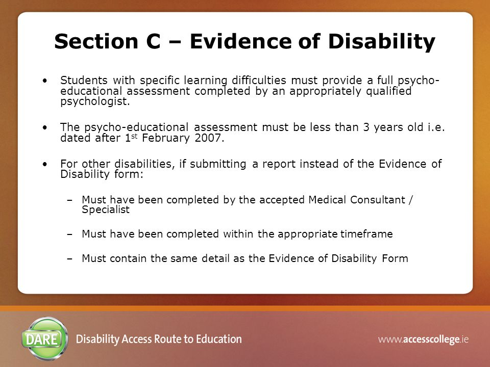 Section C – Evidence of Disability Students with specific learning difficulties must provide a full psycho- educational assessment completed by an appropriately qualified psychologist.