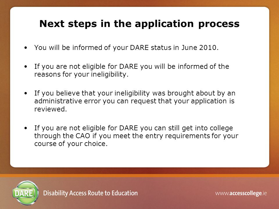 Next steps in the application process You will be informed of your DARE status in June 2010.
