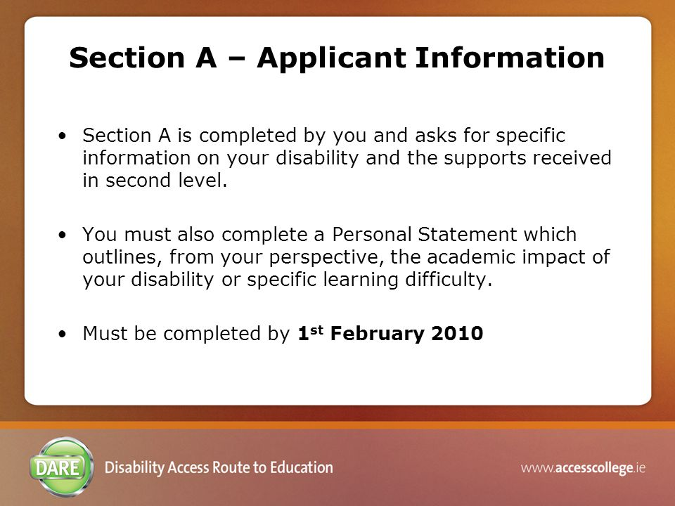 Section A – Applicant Information Section A is completed by you and asks for specific information on your disability and the supports received in second level.
