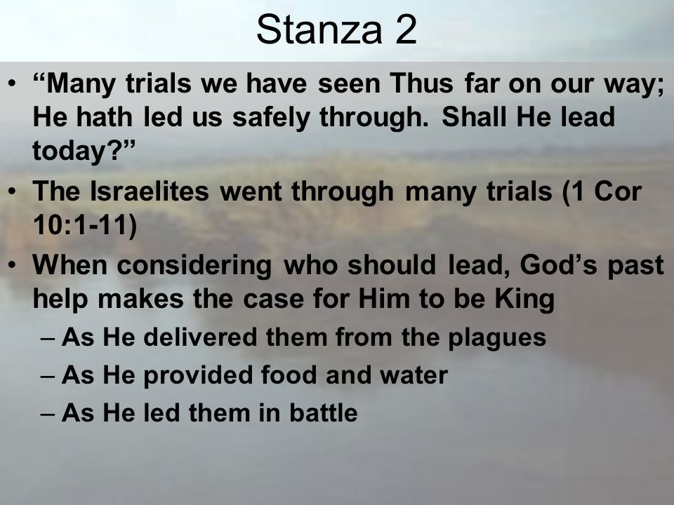 Stanza 2 Many trials we have seen Thus far on our way; He hath led us safely through.