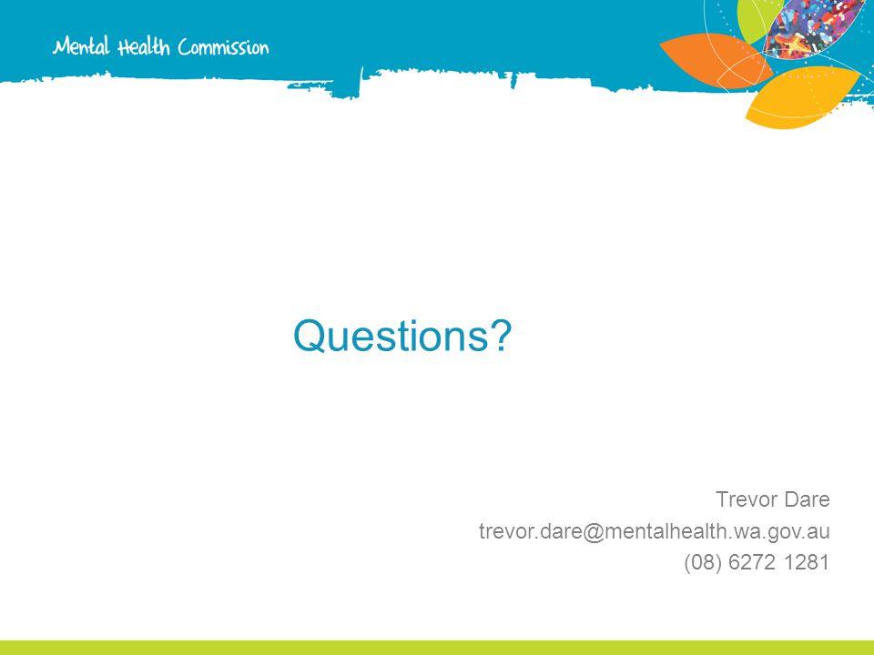 Questions Trevor Dare trevor.dare@mentalhealth.wa.gov.au (08) 6272 1281