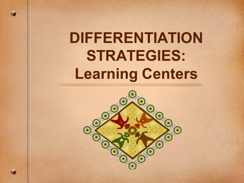 DIFFERENTIATION STRATEGIES: Learning Centers