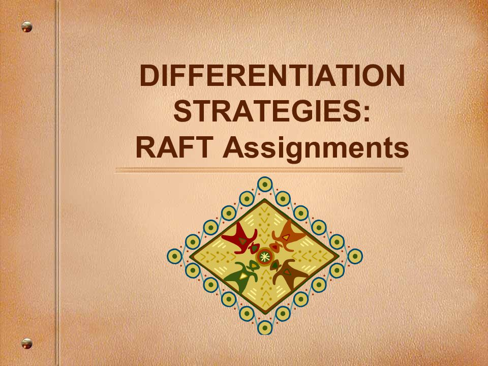 DIFFERENTIATION STRATEGIES: RAFT Assignments