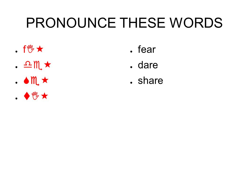 PRONOUNCE THESE WORDS ● fI« ● de« ● Se« ● tI« ● fear ● dare ● share