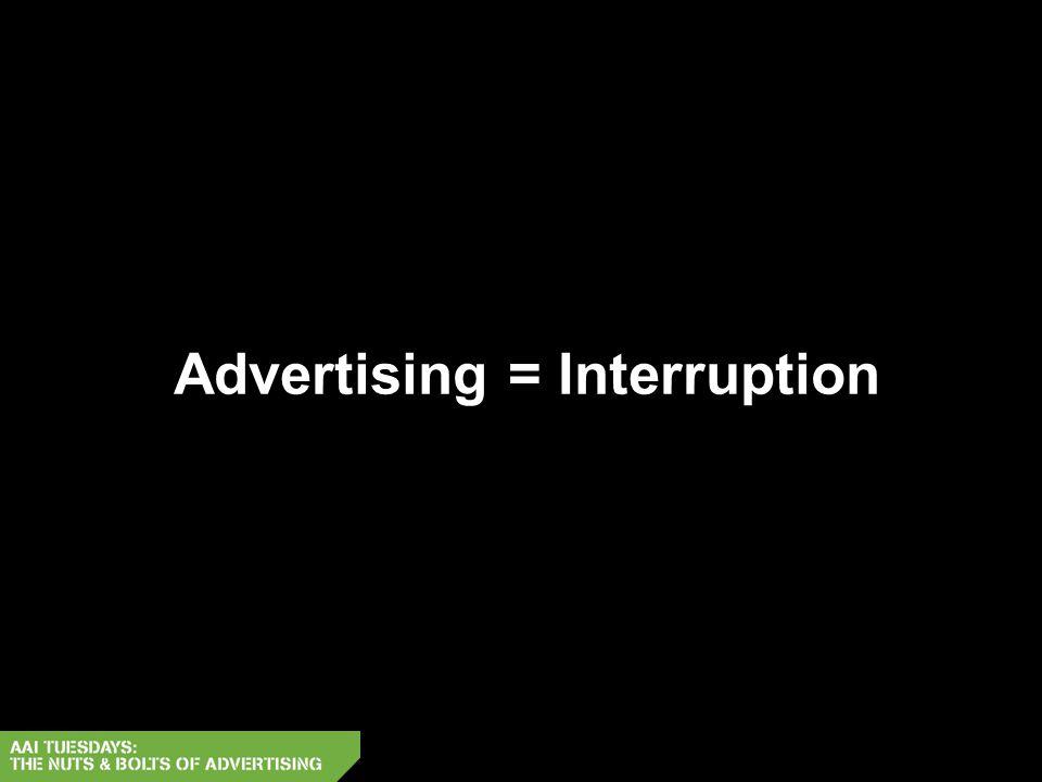 Advertising = Interruption