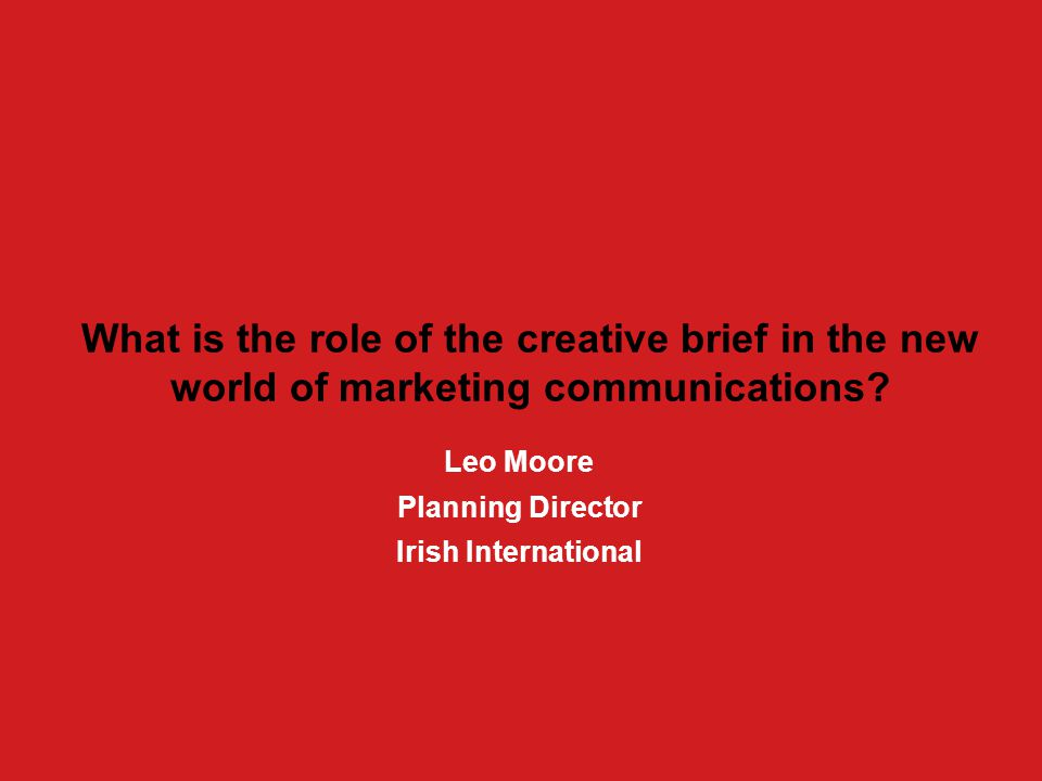 About me Currently Planning Director at Irish International Previously; –Planning Director, McCann Erickson –Founding Partner, AnalogFolk –Media Manager – GB & Ireland, Diageo –Group Sales Manager, RTE What I do: –Lead the development of new processes and ways of working –Champion the digital evolution of the agency –Lead the strategic communications planning on a number of brands including Guinness, Bank Of Ireland, Barry's Tea and upc.