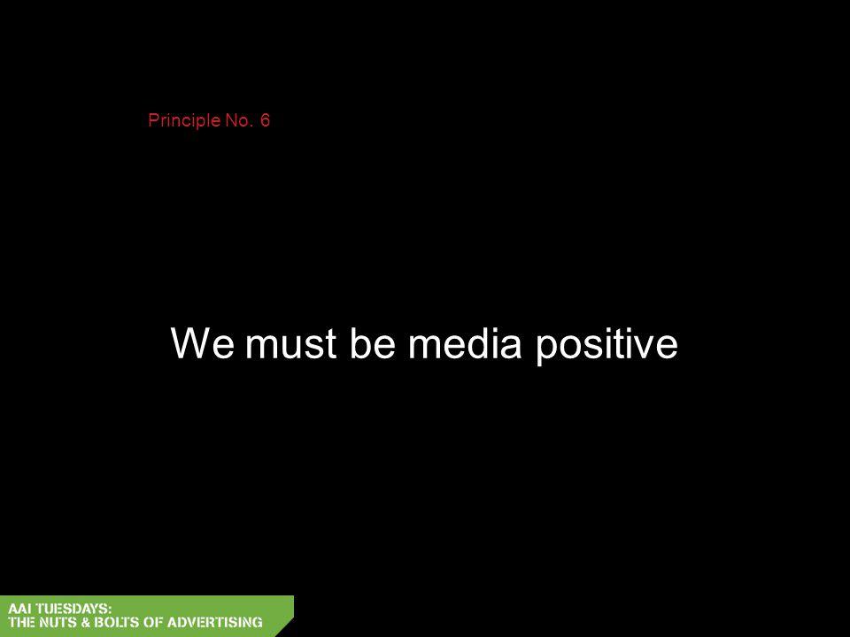 We must be media positive Principle No. 6