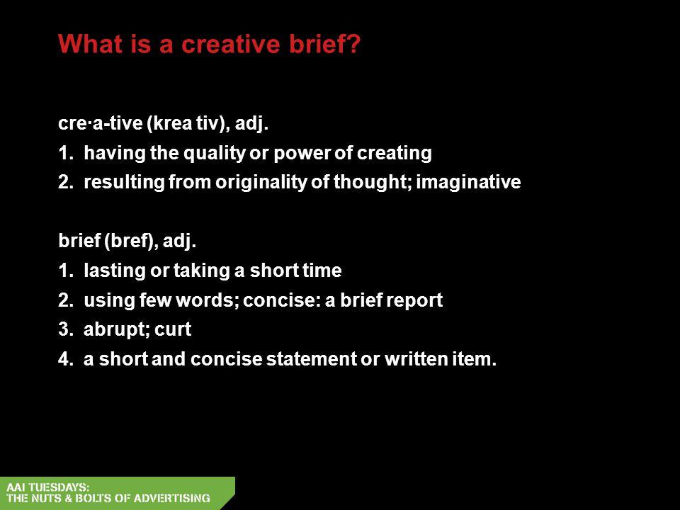 What is a creative brief. cre·a-tive (krea tiv), adj.