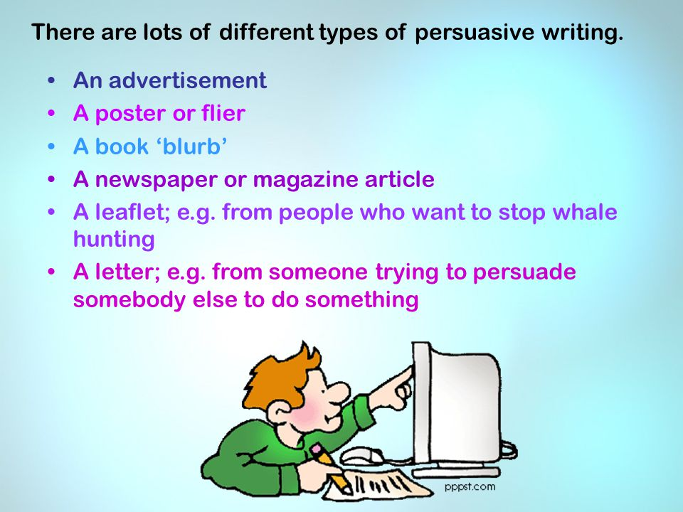 There are lots of different types of persuasive writing.