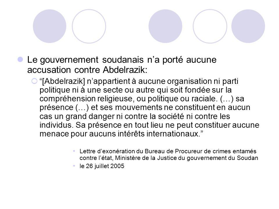 Le gouvernement soudanais n'a porté aucune accusation contre Abdelrazik:  [Abdelrazik] n'appartient à aucune organisation ni parti politique ni à une secte ou autre qui soit fondée sur la compréhension religieuse, ou politique ou raciale.