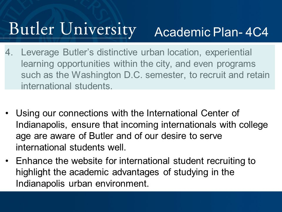 4.Leverage Butler's distinctive urban location, experiential learning opportunities within the city, and even programs such as the Washington D.C.