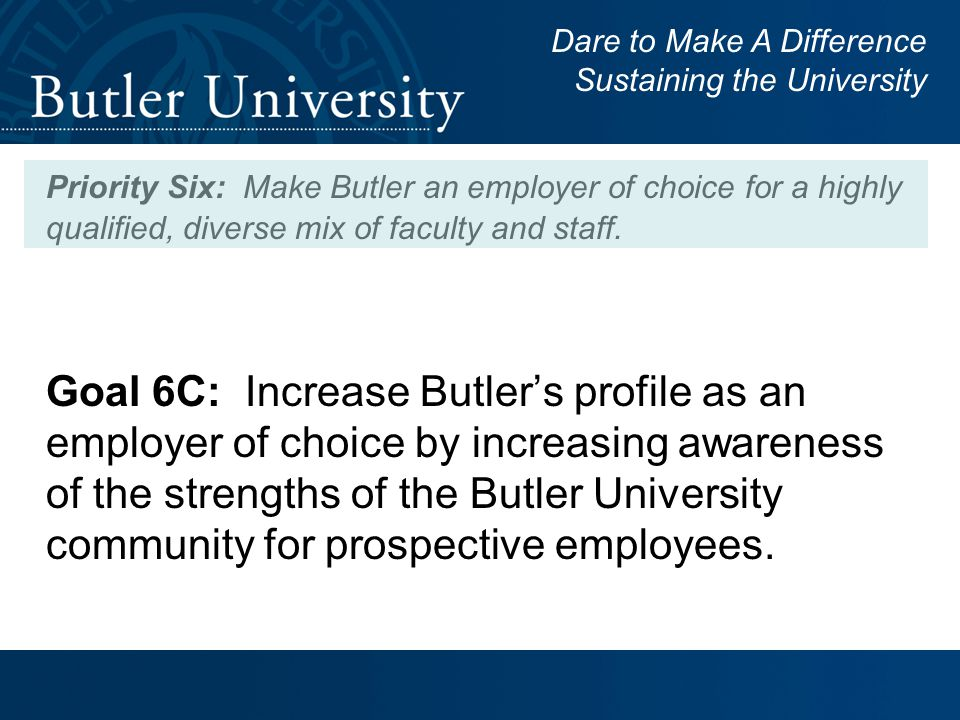 Priority Six: Make Butler an employer of choice for a highly qualified, diverse mix of faculty and staff.