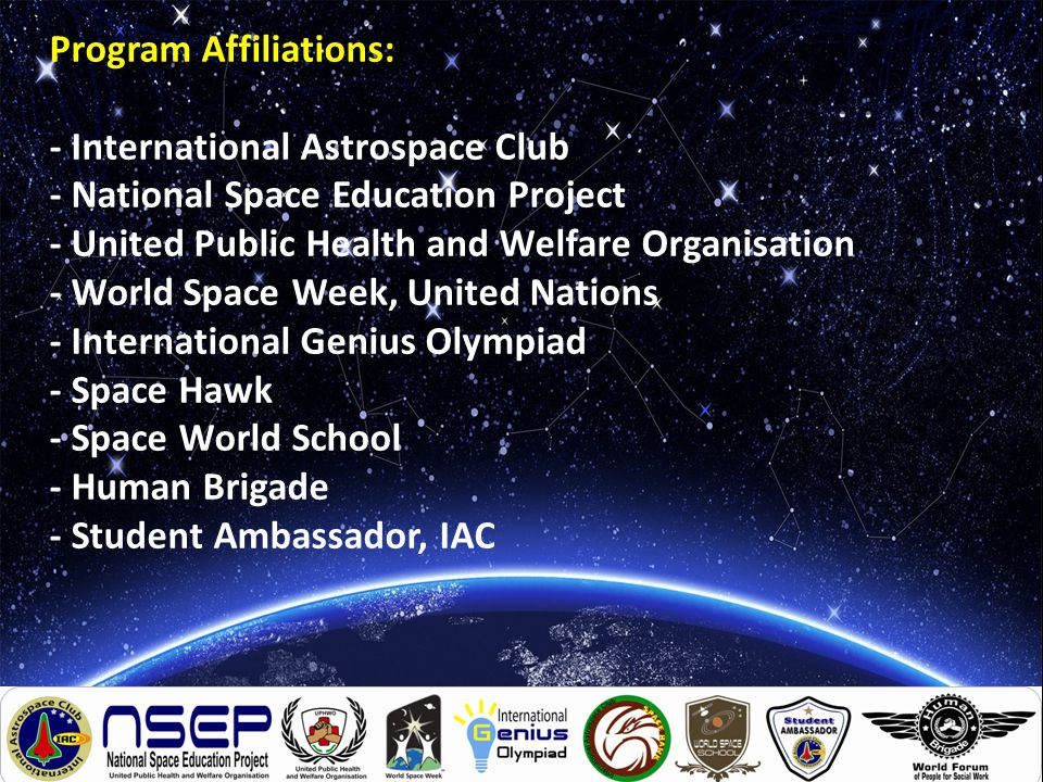 Program Affiliations: - International Astrospace Club - National Space Education Project - United Public Health and Welfare Organisation - World Space