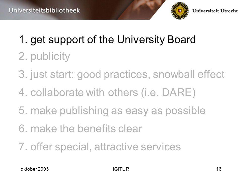 oktober 2003IGITUR16 1.get support of the University Board 3.