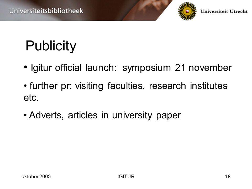 oktober 2003IGITUR18 Publicity Igitur official launch: symposium 21 november further pr: visiting faculties, research institutes etc. Adverts, article