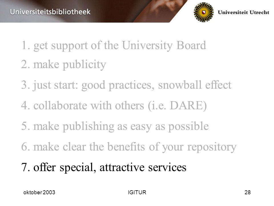 oktober 2003IGITUR28 1. get support of the University Board 3.