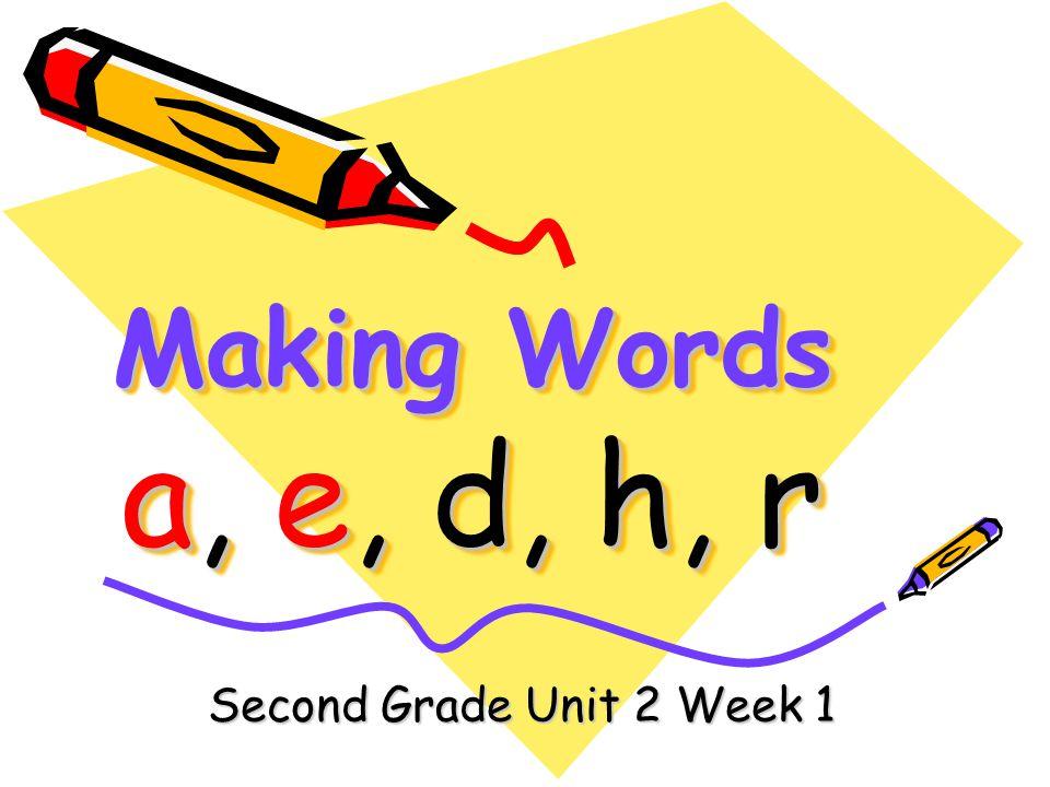 Making Words a, e, d, h, r Second Grade Unit 2 Week 1