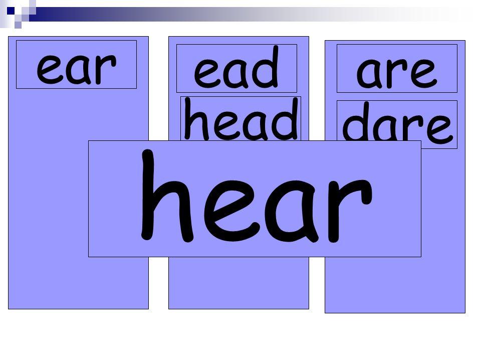 ear eadare dare head read hear