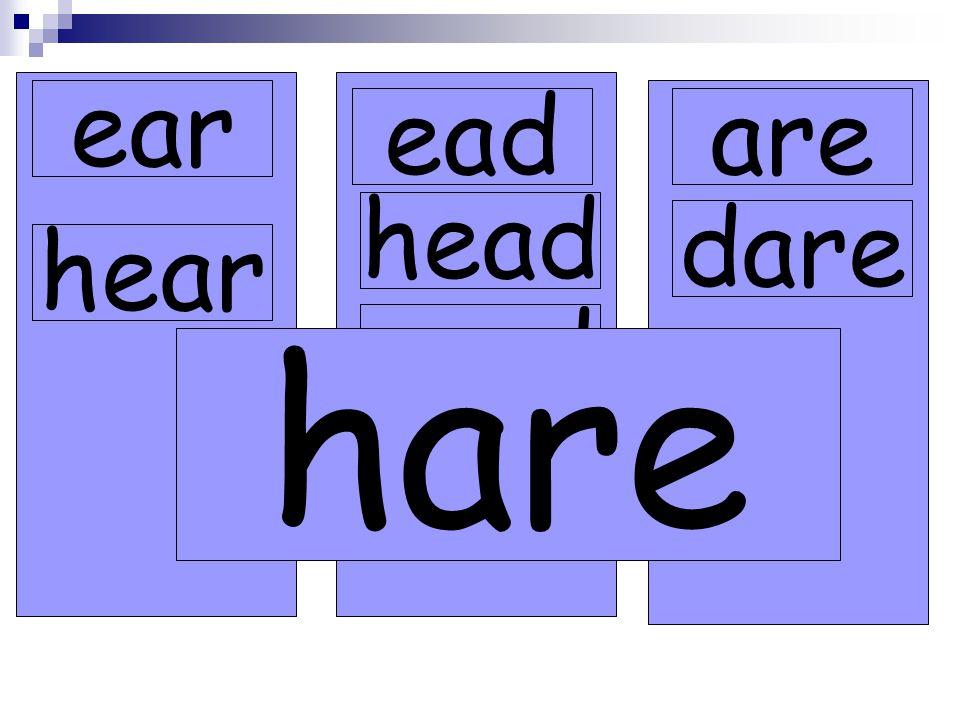 ear eadare dare head read hare hear