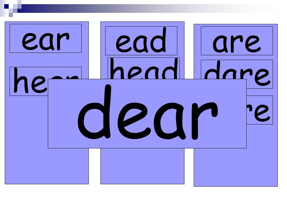 ear eadare dare head read hear hare dear