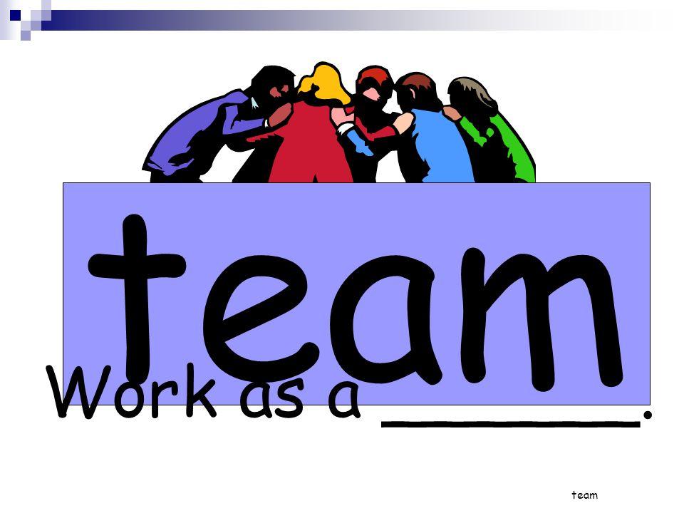 team Work as a ______.