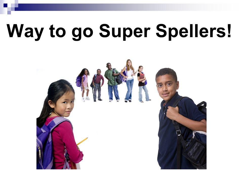 Way to go Super Spellers!
