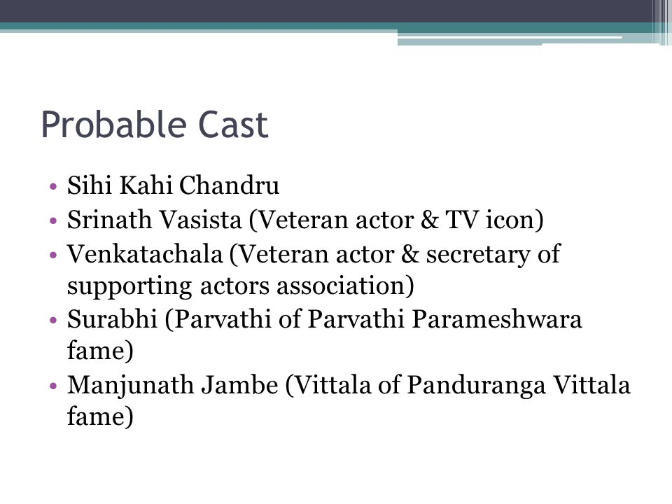Probable Cast Sihi Kahi Chandru Srinath Vasista (Veteran actor & TV icon) Venkatachala (Veteran actor & secretary of supporting actors association) Surabhi (Parvathi of Parvathi Parameshwara fame) Manjunath Jambe (Vittala of Panduranga Vittala fame)