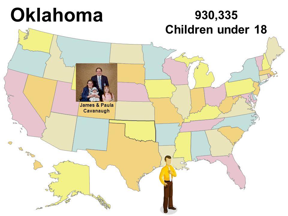 Oklahoma 930,335 Children under 18 James & Paula Cavanaugh