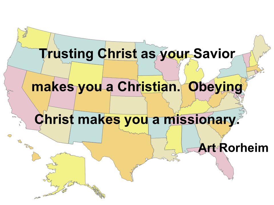 Trusting Christ as your Savior makes you a Christian.