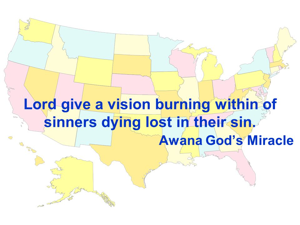 Lord give a vision burning within of sinners dying lost in their sin. Awana God's Miracle