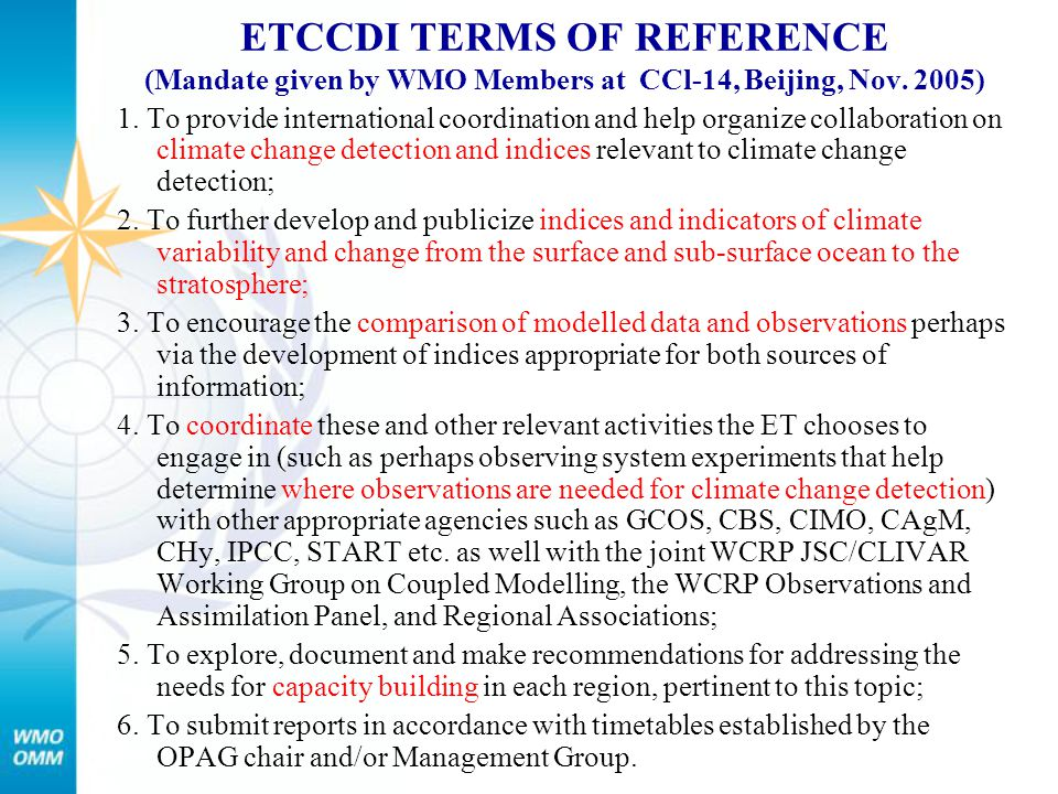 ETCCDI TERMS OF REFERENCE (Mandate given by WMO Members at CCl-14, Beijing, Nov. 2005) 1. To provide international coordination and help organize coll