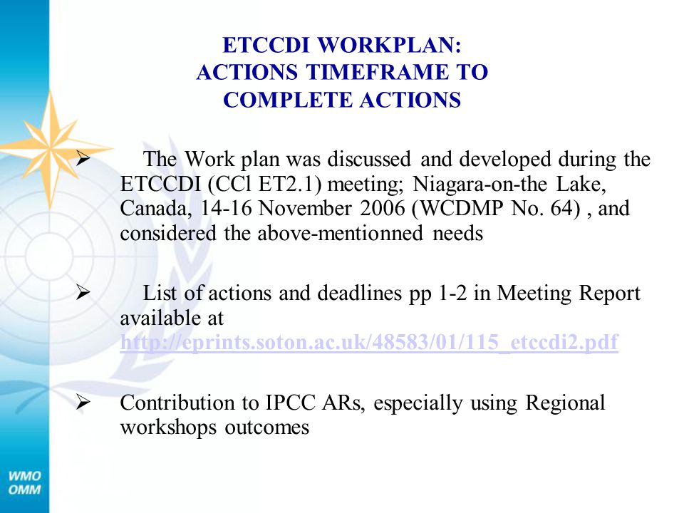 ETCCDI WORKPLAN: ACTIONS TIMEFRAME TO COMPLETE ACTIONS  The Work plan was discussed and developed during the ETCCDI (CCl ET2.1) meeting; Niagara-on-t