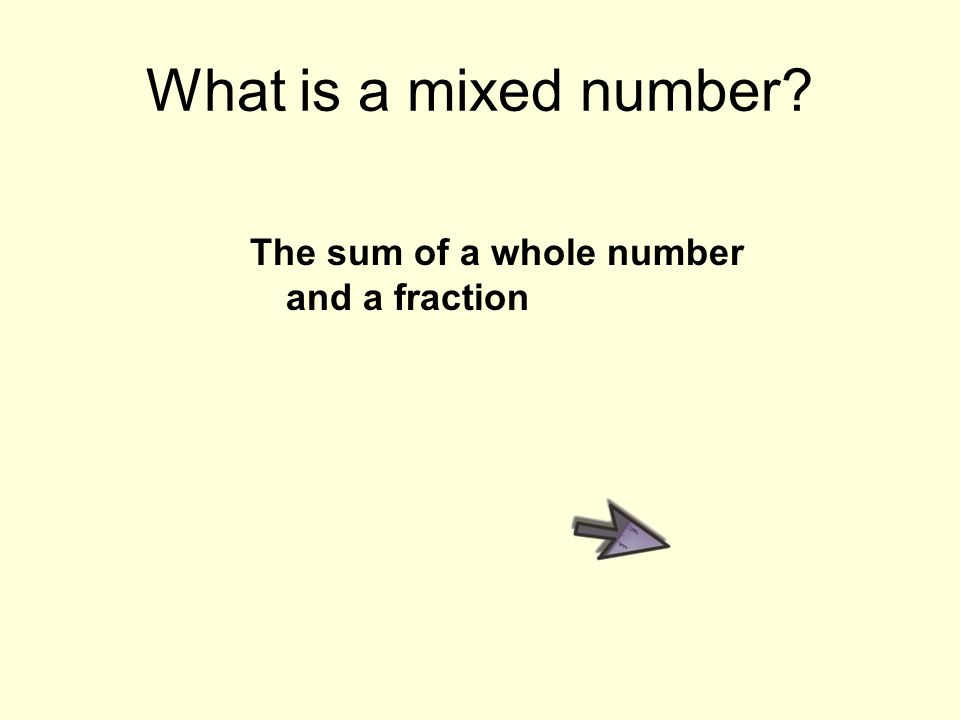 What is a mixed number? The sum of a whole number and a fraction