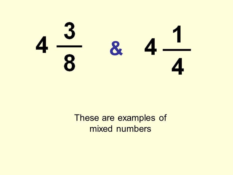 & These are examples of mixed numbers