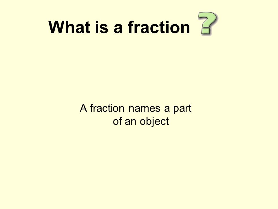 What is a fraction A fraction names a part of an object