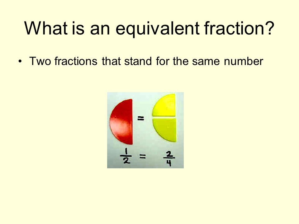 What is an equivalent fraction Two fractions that stand for the same number