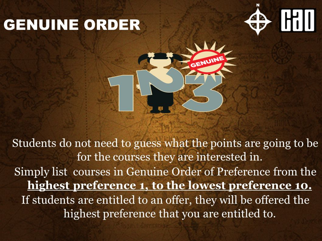 GENUINE ORDER Students do not need to guess what the points are going to be for the courses they are interested in. Simply list courses in Genuine Ord