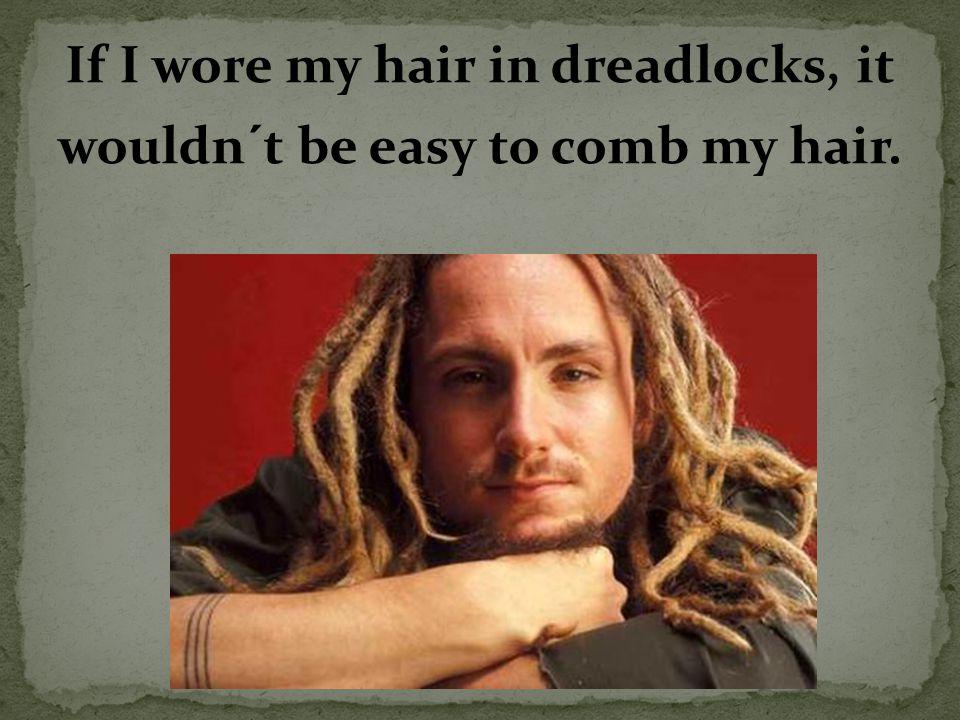 If I had my tongue pierced,.... If I wore my hair in dreadlocks,.... If I had a tattoo,...