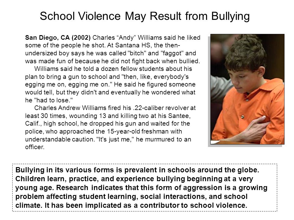 School Violence May Result from Bullying San Diego, CA (2002) Charles Andy Williams said he liked some of the people he shot.