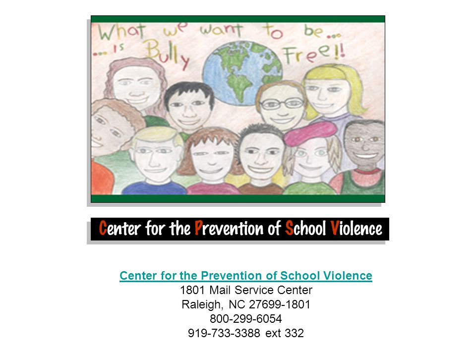 Center for the Prevention of School Violence Center for the Prevention of School Violence 1801 Mail Service Center Raleigh, NC 27699-1801 800-299-6054 919-733-3388 ext 332