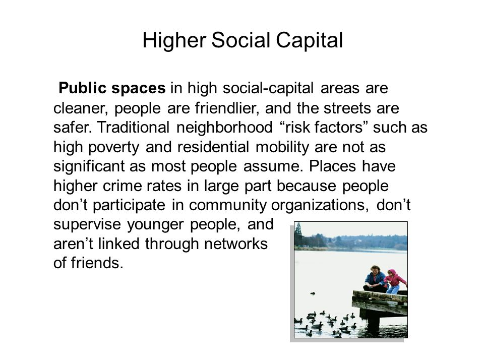 Public spaces in high social-capital areas are cleaner, people are friendlier, and the streets are safer.