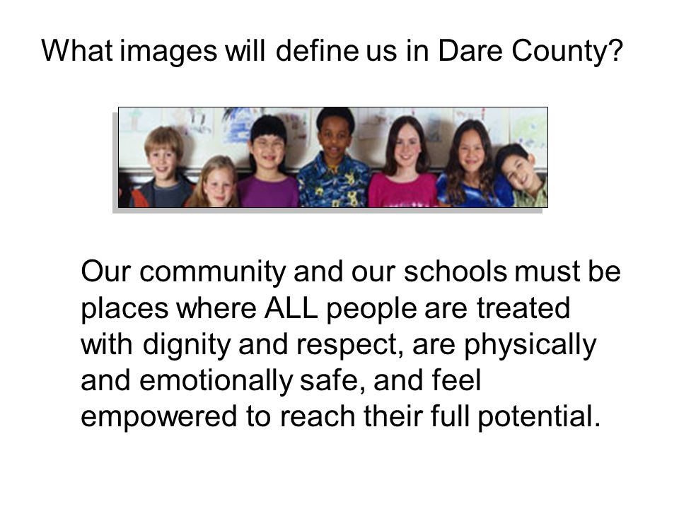 Our community and our schools must be places where ALL people are treated with dignity and respect, are physically and emotionally safe, and feel empowered to reach their full potential.