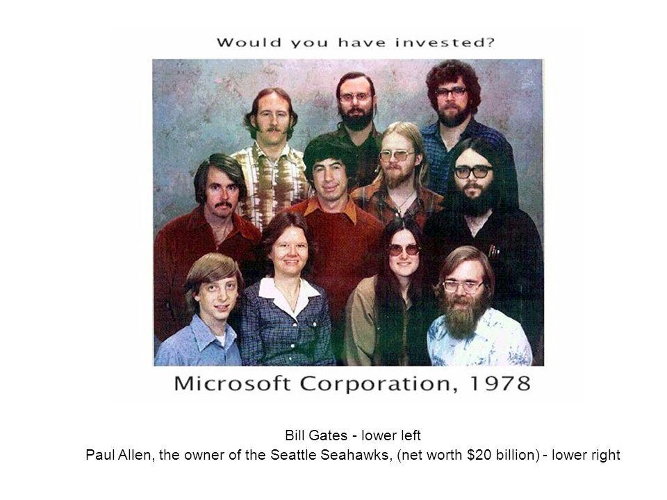 Bill Gates - lower left Paul Allen, the owner of the Seattle Seahawks, (net worth $20 billion) - lower right