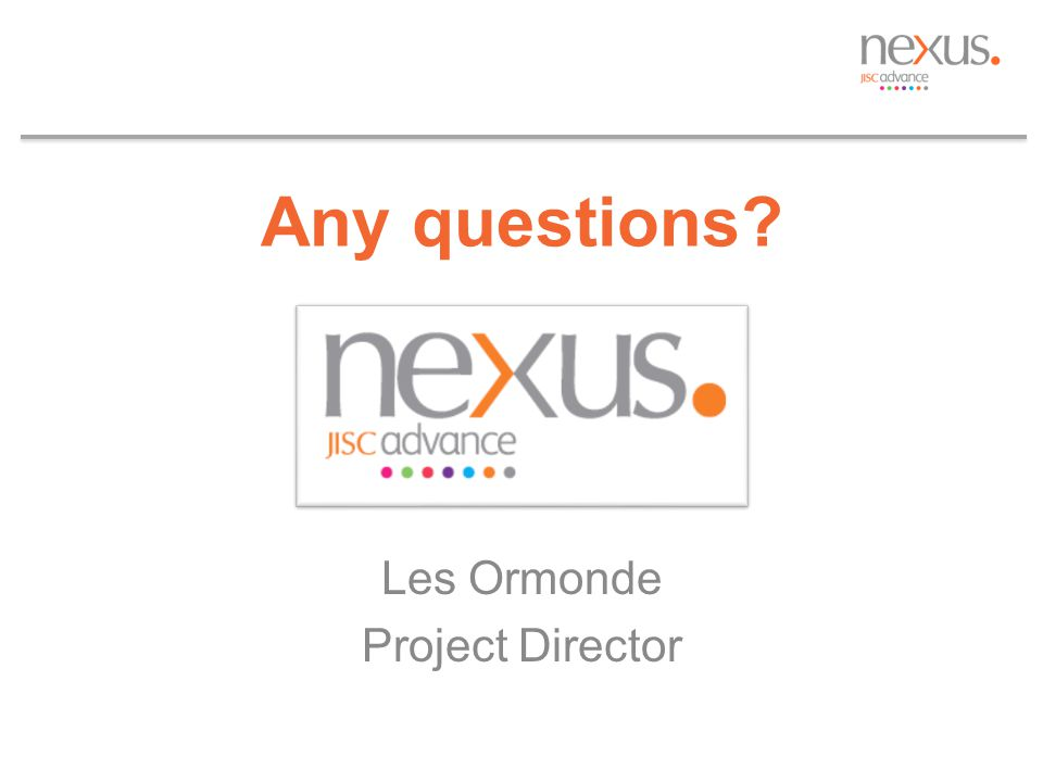 Any questions? Les Ormonde Project Director
