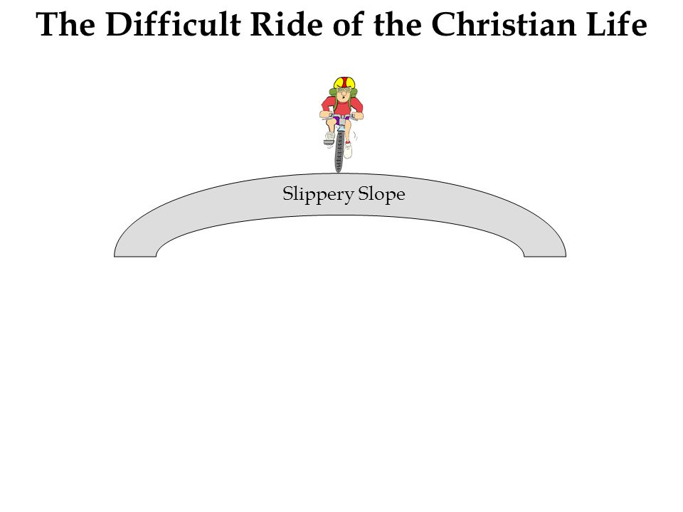 The Difficult Ride of the Christian Life Slippery Slope Legalism