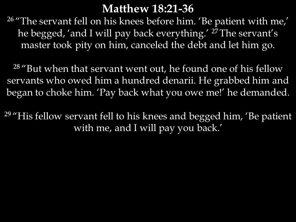 Matthew 18:21-36 26 The servant fell on his knees before him.
